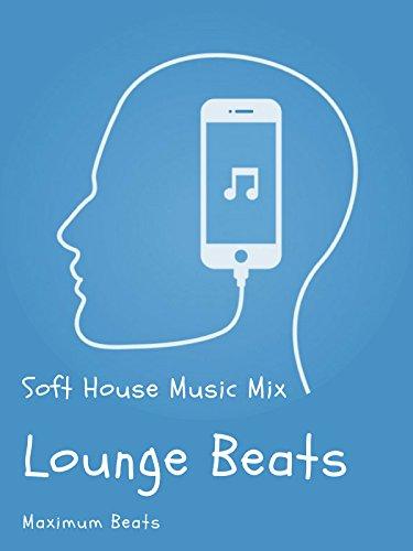 Lounge Beats - Soft House Music Mix