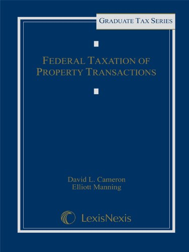 Federal Taxation of Property Transactions (Graduate Tax Series)