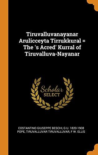 Tiruvalluvanayanar Arulicceyta Tirrukkural = the 's Acred' Kurral of Tiruvalluva-Nayanar