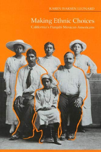 Making Ethnic Choices: California's Punjabi Mexican Americans (Asian American History & Cultu)
