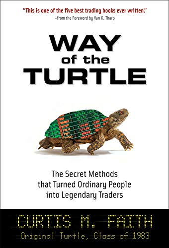 Faith, C: Way of the Turtle: The Secret Methods that Turned: The Secret Methods That Turned Ordinary People Into Legendary Traders