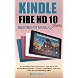 KINDLE FIRE HD 10 (2019)  BEGINNERS MANUAL: A Comprehensive Guide on How to Use The all new amazon Kindle Fire HD 10 Device (2019 Edition); Alexa Tips, ... and Troubleshooting Hacks (English Edition)