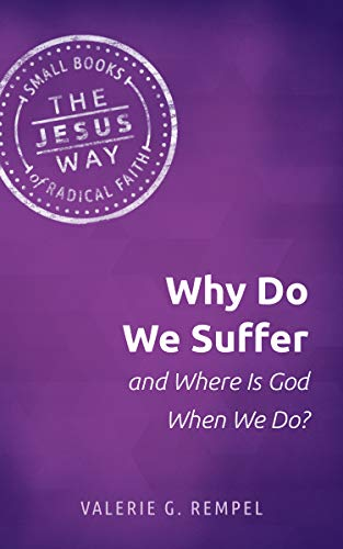 Why Do We Suffer and Where Is God When We Do? (The Jesus Way: Small Books of Radical Faith) (English Edition)