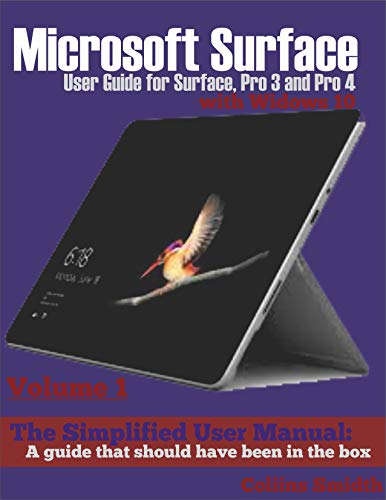 Microsoft Surface User Guide for Surface, Pro 3 and Pro 4 with Windows 10: The Simplified User Manual: A guide that should have been in the box (English Edition)