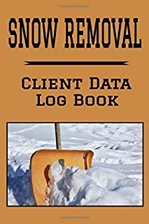 """Snow Removal Client Data Log Book: 6"""" x 9"""" Professional Snow Clearing Client Tracking Address & Appointment Book with A to Z Alphabetic Tabs to Record Personal Customer Information (157 Pages)"""