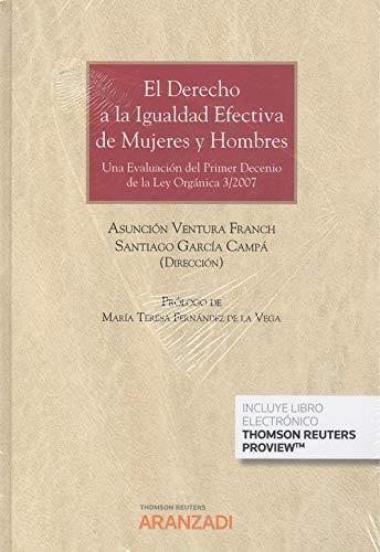 El derecho a la igualdad efectiva de mujeres y hombres (Papel + e-book): Una evaluación del primer decenio de la Ley Orgánica 3/2007 (Gran Tratado)