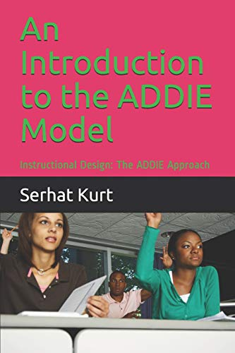 An Introduction to the ADDIE Model: Instructional Design: The ADDIE Approach