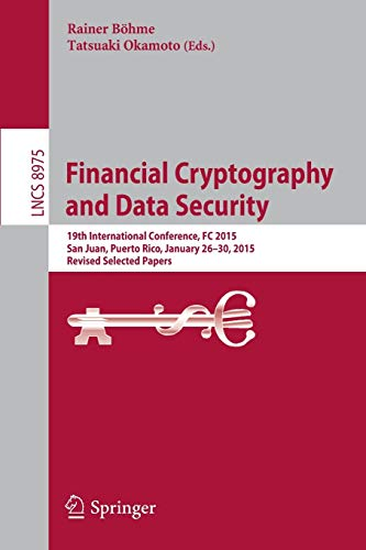 Financial Cryptography and Data Security: 19th International Conference, FC 2015, San Juan, Puerto Rico, January 26-30, 2015, Revised Selected Papers (Lecture Notes in Computer Science, 8975)