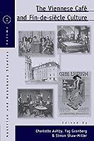 The Viennese Café and Fin-de-Siècle Culture (Austrian and Habsburg Studies, 16)