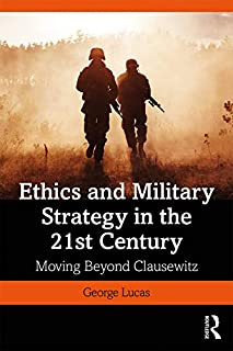 Ethics and Military Strategy in the 21st Century: Moving Beyond Clausewitz (War, Conflict and Ethics) (English Edition)