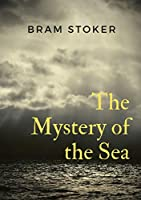 The Mystery of the Sea: a mystery novel by Bram Stoker, was originally published in 1902. Stoker is best known for his 1897 novel Dracula, but The Mystery of the Sea contains many of the same compelling elements.