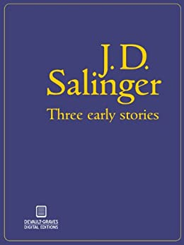 Three Early Stories (Illustrated) by [J.D. Salinger]