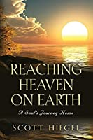 Reaching Heaven on Earth: A Soul's Journey Home
