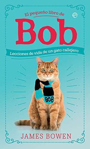 El pequeño libro de Bob: Lecciones de vida de un gato callejero (Fuera de colección)