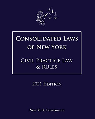 Compare Textbook Prices for Consolidated Laws of New York Civil Practice Law & Rules 2021 Edition  ISBN 9798712577750 by Government, New York,Lee, Jason
