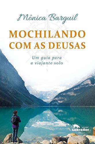 Mochilando com as deusas: Um guia para a viajante solo (Portuguese Edition)
