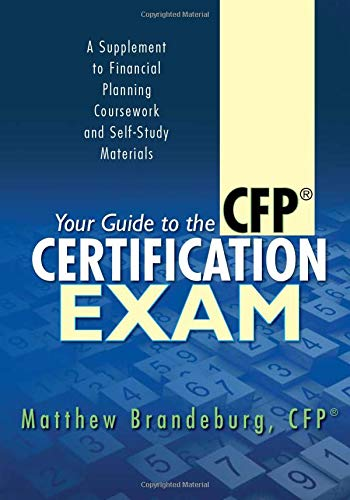 Your Guide to the CFP Certification Exam: A Supplement to Financial Planning Coursework and Self-Study Materials (2019 Edition)
