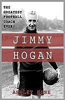 Jimmy Hogan: The Greatest Football Coach Ever?