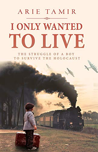 I Only Wanted to Live (A Ww2 Jewish Boy Holocaust Survival True Story (World War II Memoir))