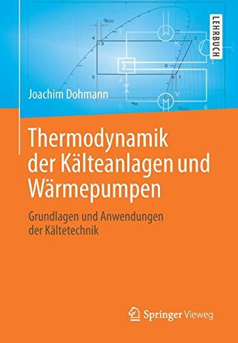 Thermodynamik der Kälteanlagen und Wärmepumpen: Grundlagen und Anwendungen der Kältetechnik