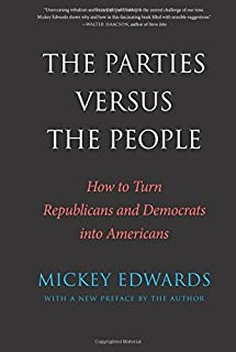The Parties Versus the People: How to Turn Republicans and Democrats into Americans