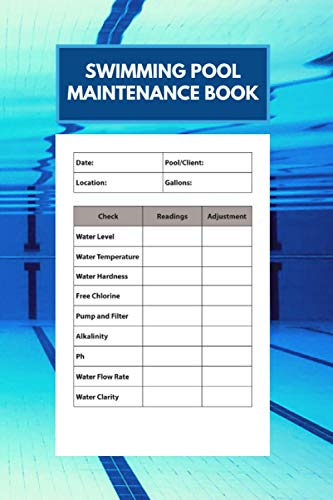 Swimming Pool Maintenance Book: Simple Swimming Pool Care & Maintenance Logbook to Keep Track of Water Level, Temperature, Pool Cleaning, and Much More (6 x 9 in - 120 Pages)