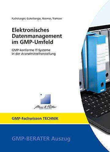Elektronisches Datenmanagement im GMP-Umfeld: GMP-konforme IT-Systeme in der Arzneimittelherstellung (GMP-Fachwissen)