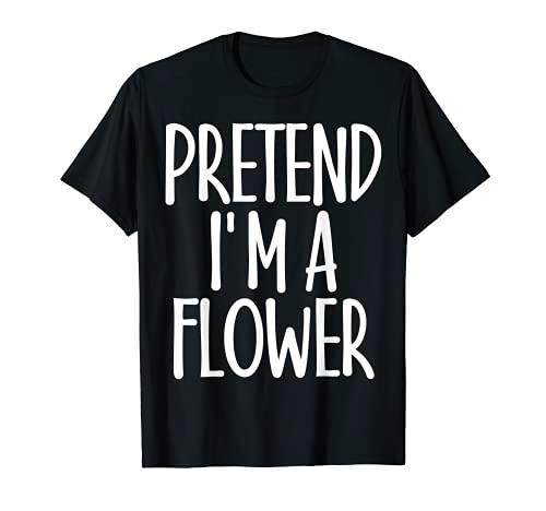Easy Pretend I\'m Flower Kostüm Geschenk Witz Halloween Gärtner T-Shirt