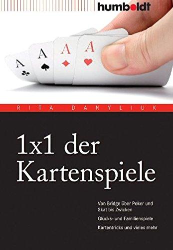 1 x 1 der Kartenspiele. Von Bridge über Poker und Skat bis Zwicken. Glücks- und Familienspiele. Kartentricks und vieles mehr (humboldt - Freizeit & Hobby)