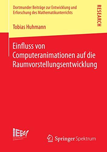 Einfluss von Computeranimationen auf die Raumvorstellungsentwicklung (Dortmunder Beiträge zur Entwicklung und Erforschung des Mathematikunterrichts 13)