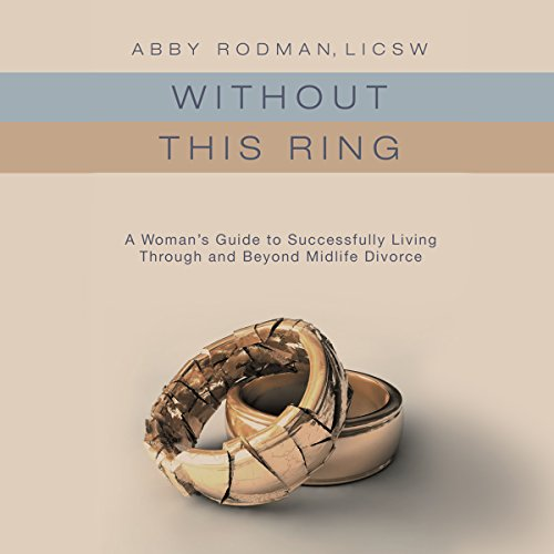 Without This Ring: A Woman's Guide to Successfully Living Through and Beyond Midlife Divorce audiobook cover art