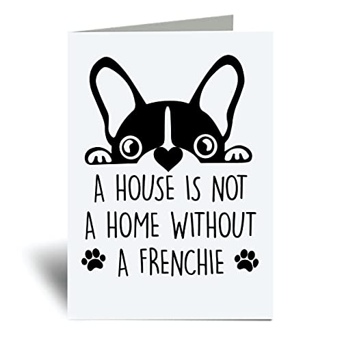 Greeting Cards French Bulldog Dog Card Greeting A House Is Not A Home Without A Frenchie Pet Card Birthday Card Card for Thanks Fathers Day Anniversary Birthday