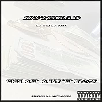 That Ain't You (feat. Hothead)