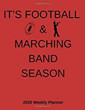 It's Football & Marching Band Season - 2020 Weekly Planner: A 52-Week Calendar For Band Members (Musician)