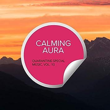 Calming Aura - Quarantine Special Music, Vol. 10