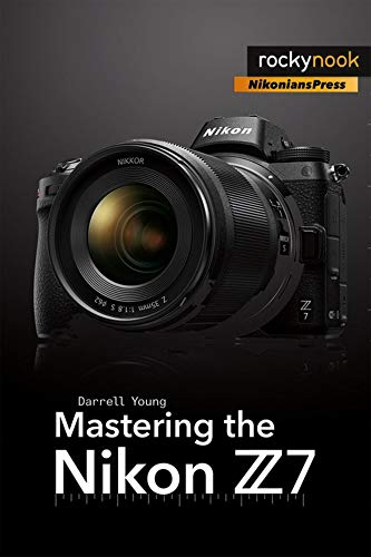 Mastering the Nikon Z7 (The Mastering Camera Guide...