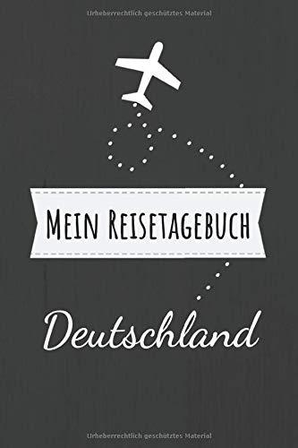 Mein Reisetagebuch Deutschland: Erinnerungsbuch zum selbstgestalten und selberschreiben für die schönsten Urlaubserinnerungen - Leeres Reisejournal als Geschenk für den nächsten Travel oder Roadtrip