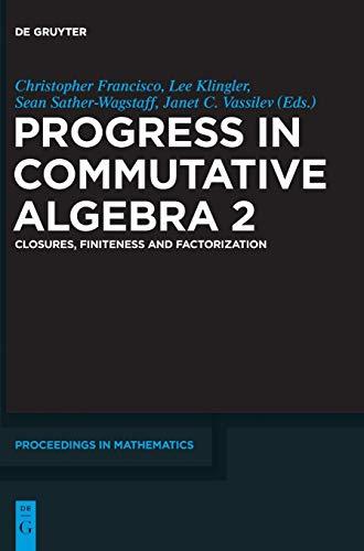 Progress in Commutative Algebra 2: Closures, Finiteness and Factorization (De Gruyter Proceedings in Mathematics)