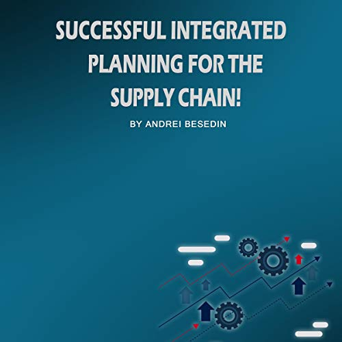 Successful Integrated Planning for the Supply Chain! audiobook cover art