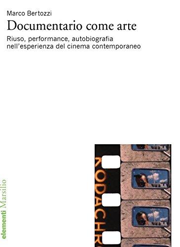 Documentario come arte. Riuso, performance, autobiografia nell'esperienza del cinema contemporaneo
