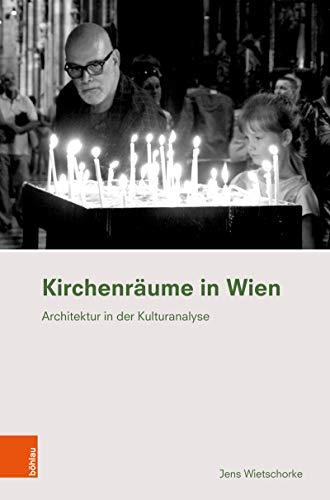 Kirchenräume in Wien: Architektur in der Kulturanalyse (Ethnographie des Alltags 4)