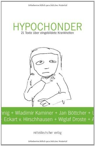 Hypochonder: 21 Texte über eingebildete Krankheiten
