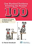 One Hundred Problems Involving the Number 100: A Collection of Problems to Celebrate NCTM's First Century
