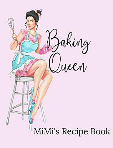 MiMi's Recipe Book: Baking Queen Blank Lined Journal Cookbook for Sharing Favorite Family Recipes