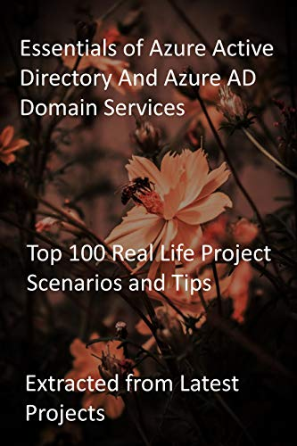 Essentials of Azure Active Directory And Azure AD Domain Services: Top 100 Real Life Project Scenarios and Tips : Extracted from Latest Projects (English Edition)