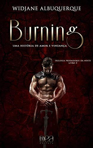 Burning: Uma História de Amor e Vingança (Trilogia Predadores da Noite Livro 3): Uma História de Amor e Vingança