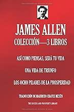 JAMES ALLEN COLECCIÓN—3 LIBROS (Así Como Piensas Será Ti Vida; Una Vida De Triunfo; Los Ocho Pilares De La Prosperidad) (Spanish Edition)