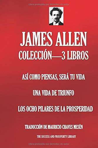 JAMES ALLEN COLECCIÓN—3 LIBROS (Así Como Piensas Será Ti Vida;  Una Vida De Triunfo; Los Ocho Pilares De La Prosperidad)