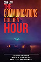 The Communications Golden Hour: The Essential Guide To Public Information When Every Minute Counts