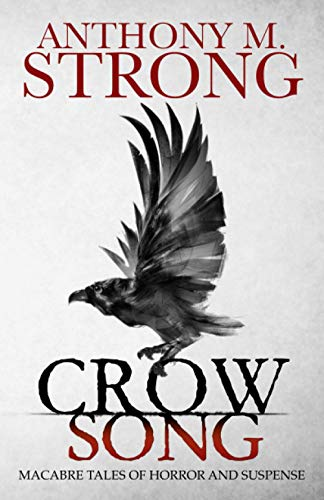 Crow Song: Macabre Tales of Horror and Suspense